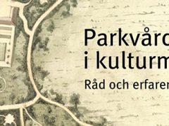 Parkvård i kulturmiljö. Råd och erfarenheter